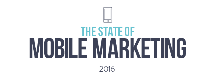 The State of Mobile Marketing 2016 – Infographic