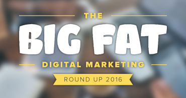 The Big Fat Digital Marketing Round Up 2016