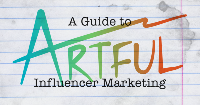 A Guide to Artful Influencer Marketing