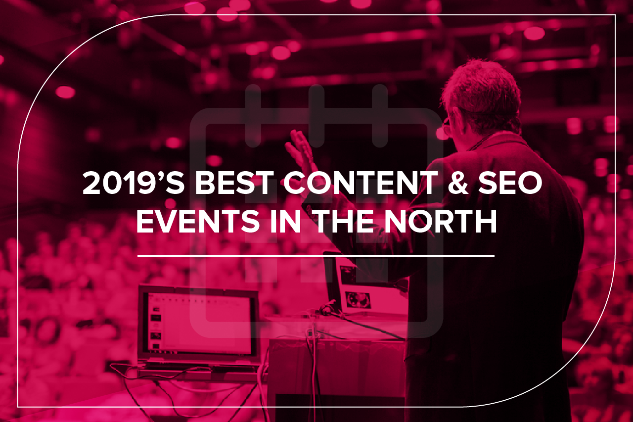 2019's Best Content & SEO Events in the North | JBH - The Content Agency
