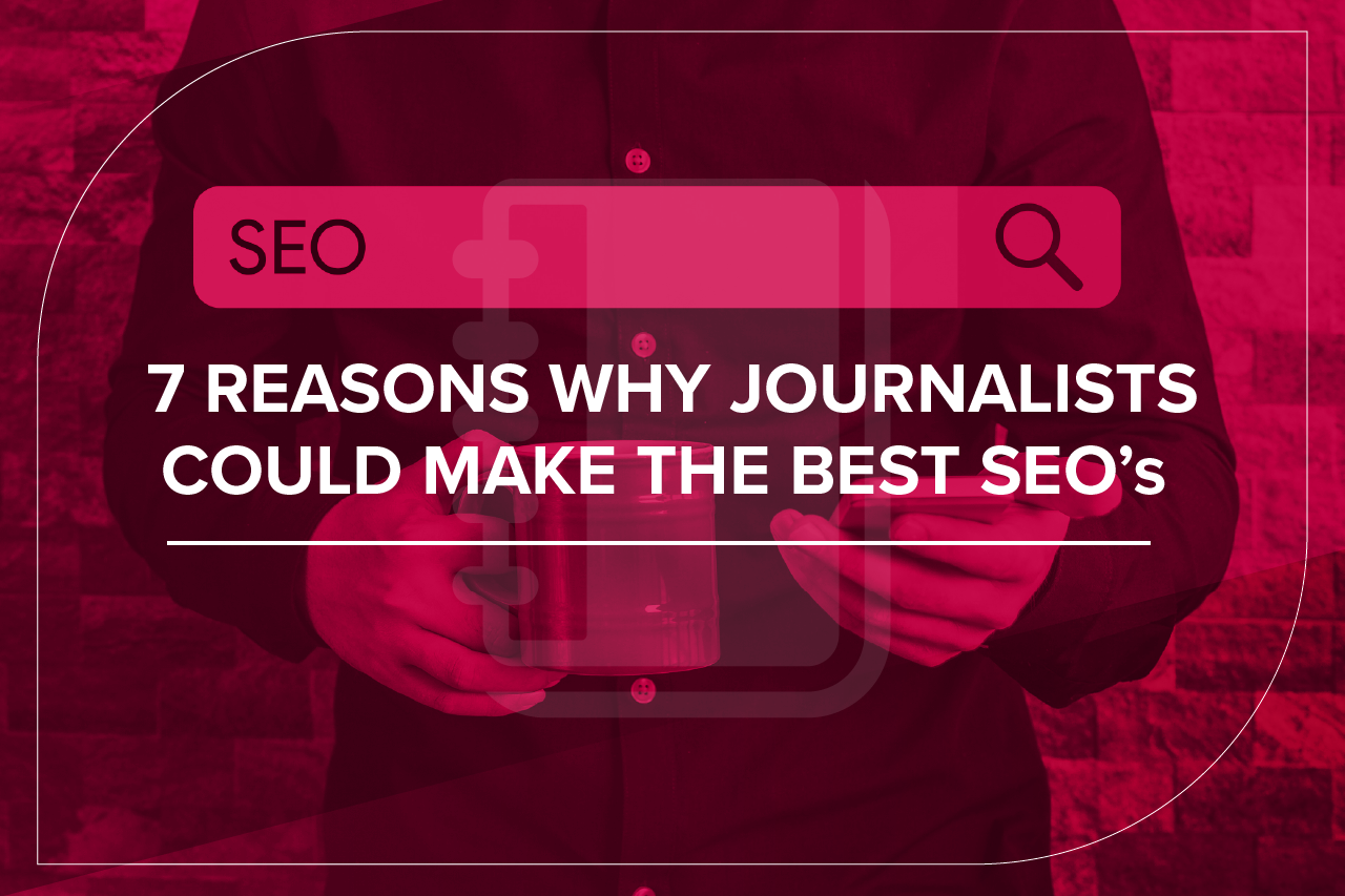7 Reasons Why Journalists Could Make The Best SEO's