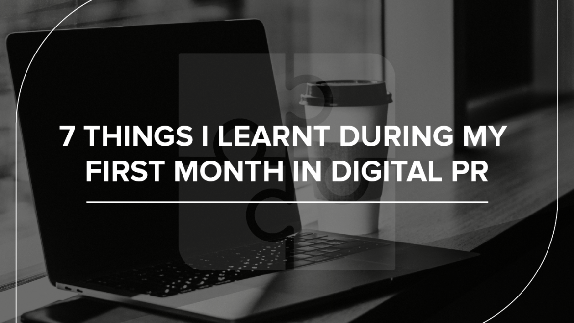 7 things I learnt during my first month in digital PR