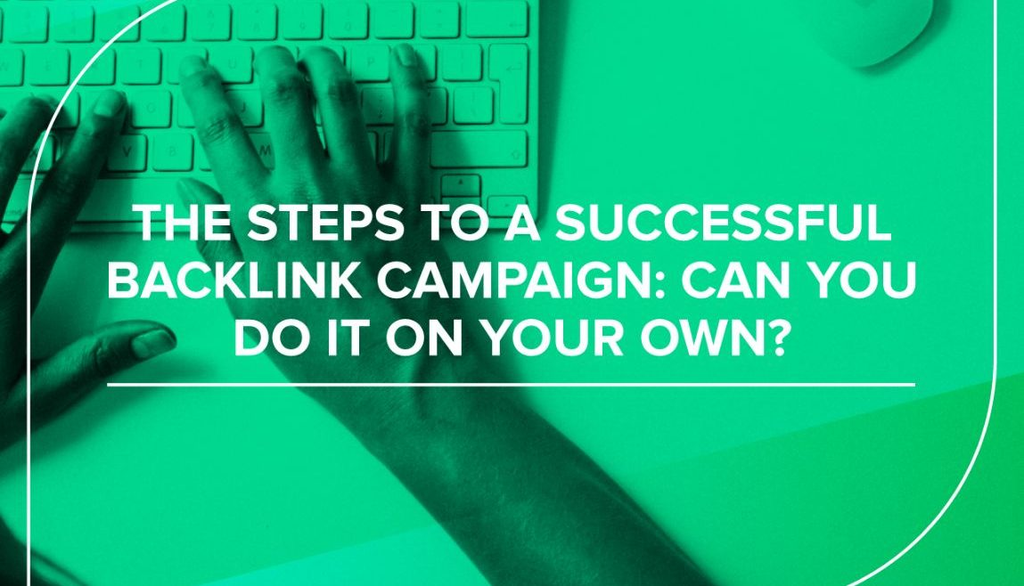 The steps to a successful backlink campaign: Can you do it on your own?