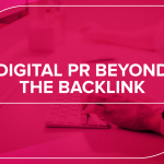 digital pr beyond the backlink